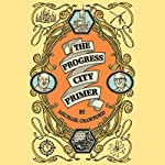 The Progress City Primer: Stories, Secrets, and Silliness from the Many Worlds of Walt Disney | Michael Crawford