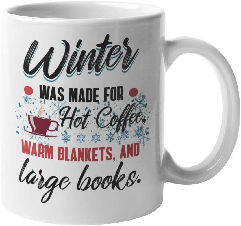 Amazon Com Winter Was Made For Hot Coffee Warm Blankets And Large Books Cozy Cold Weather Quotes Coffee Tea Mug Cup For A Coffee Lover Bookworm Avid Reader Men And Women Book