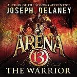 Arena 13: The Warrior   Joseph Delaney
