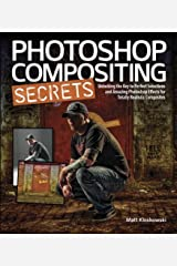 Photoshop Compositing Secrets: Unlocking the Key to Perfect Selections and Amazing Photoshop Effects for Totally Realistic Composites Kindle Edition