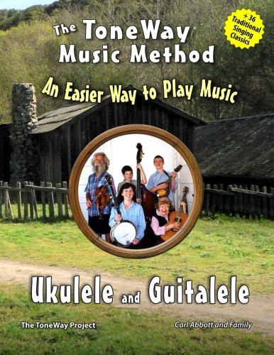 Ukulele and Guitalele - The ToneWay Music Method: An Easier Way to Play Music