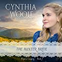 The Hunter Bride: Hope's Crossing, Book 1 Audiobook by Cynthia Woolf Narrated by Lia Frederick