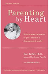 Parenting by Heart: How to Stay Connected to Your Child in a Disconnected World Paperback