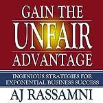 Gain the Unfair Advantage: Ingenious Strategies for Exponential Business Success   AJ Rassamni