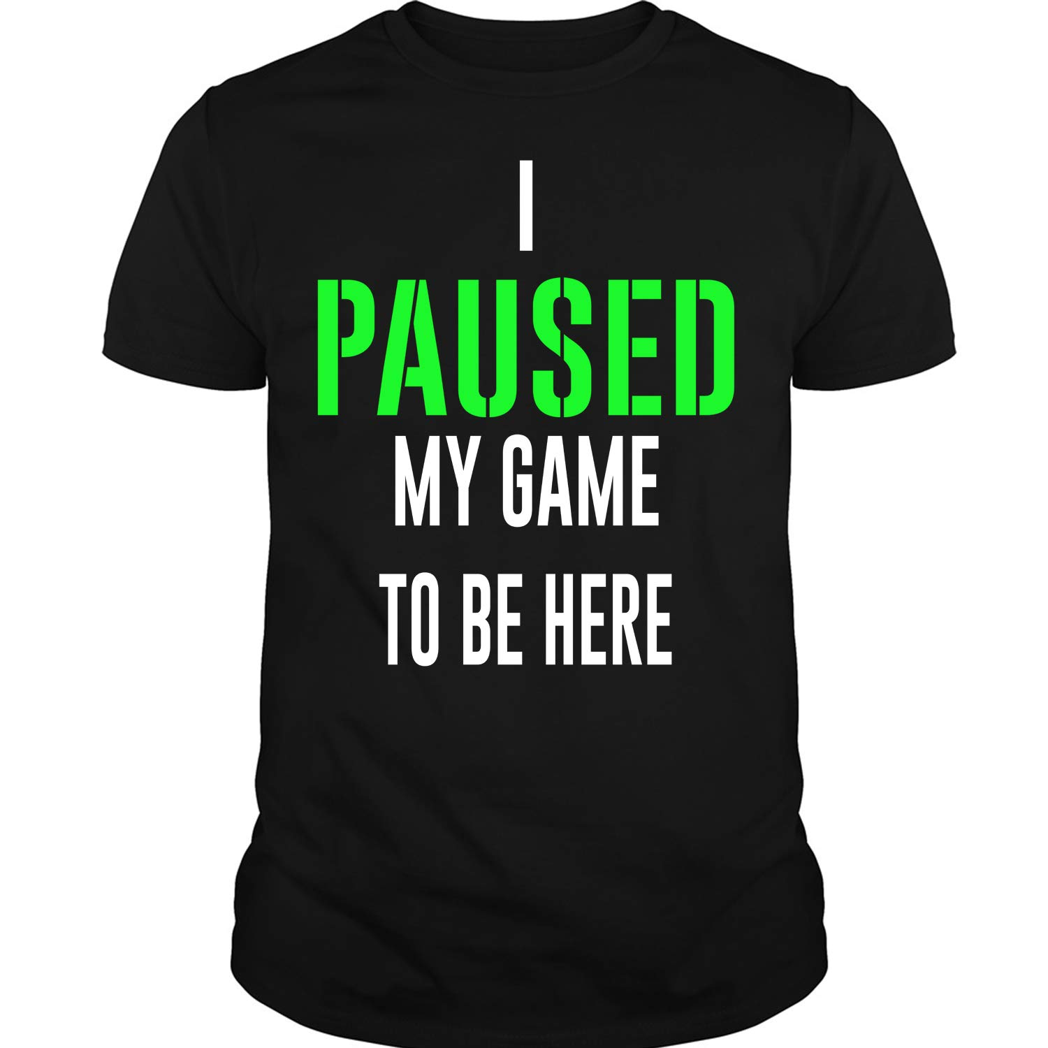I Paused My Game To Be Here T Shirt I Love Game T Shirt
