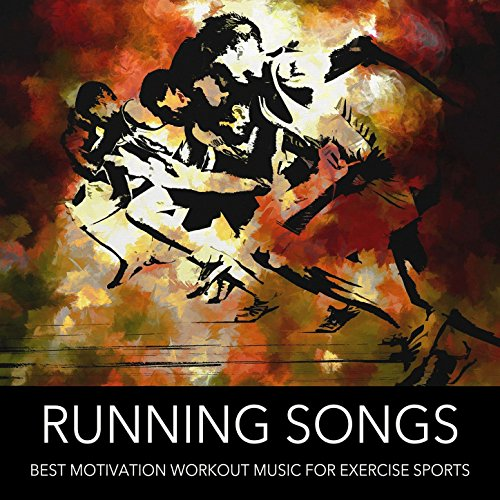 Running Songs: Best Motivation Workout Music for Exercise Sports, Running, Bodypump, Aerobics, Gym (Best Running Motivation Music)