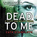 Dead to Me Audiobook by Cath Staincliffe Narrated by Julia Barrie