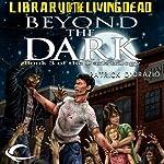Beyond the Dark: The Dark Trilogy, Book 3 | Patrick D'Orazio