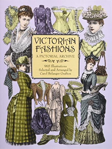 Victorian Fashions: A Pictorial Archive, 965 Illustrations (Dover Pictorial (19th Century Victorian Women's Costumes)