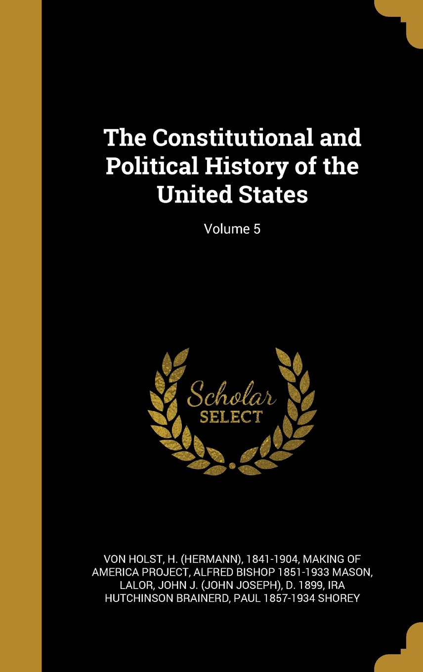 Read Online The Constitutional and Political History of the United States; Volume 5 ebook