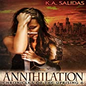 Annihilation: Chronicles of the Uprising, Book 6 | K.A. Salidas