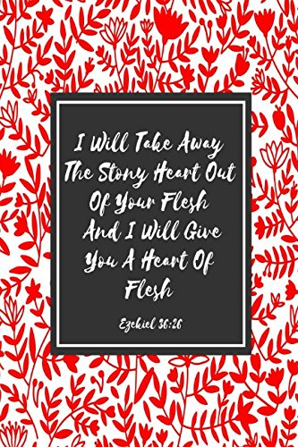 Ezekiel 36:26 I will take away the stony heart out of your flesh, and I will give you a heart of flesh: Bible Verse Quote Cover Composition Notebook Portable pdf