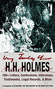 Very Truly Yours, HH Holmes: 100+ Letters, Confessions, Interviews, Testimonies, Legal Records & More from the White City Devil by [Selzer, Adam]