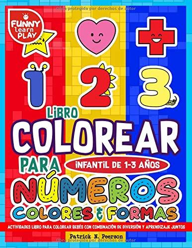 Libro Colorear para Infantil de 1-3 años - Número , Colores , Formas: Libro para colorear y formas Actividades Libro para Colorear Bebés con ... juntos (Libros infantiles para colorear) por Patrick N. Peerson