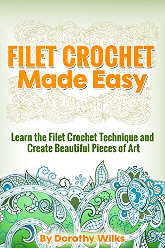 Pattern Crochet Filet - Filet Crochet Made Easy: Learn the Filet Crochet Technique and Create Beautiful Pieces of Art