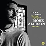 I'm Not Talkin: Song Stylings Of Mose Allison