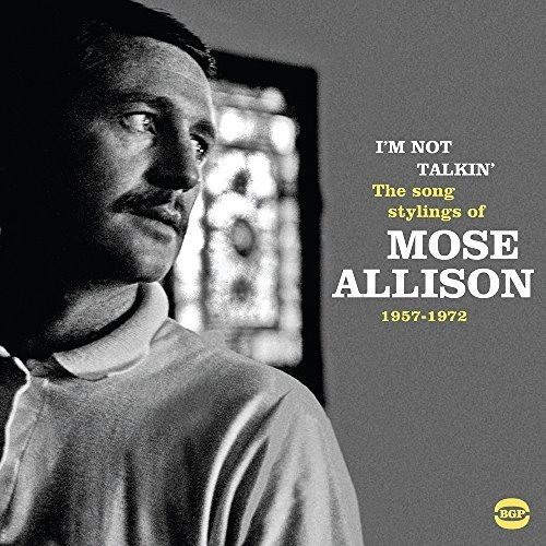 I'm Not Talkin' - The Songs Stylings Of Mose Allison 1957-1972 ()