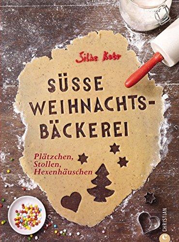 Süße Weihnachtsbäckerei: Knapp 100 Back-Rezepte für die Weihnachtszeit mit Klassikern wie Vanillekipferl, Zimtsterne, Lebkuchen, Makronen, Spritzgebäck uvm. Auf rund 180 Seiten
