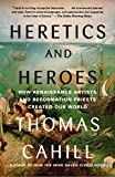 Image of Heretics and Heroes: How Renaissance Artists and Reformation Priests Created Our World (Hinges of History Book 6)