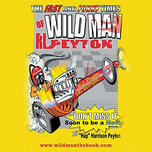 Wildman: The Fast and Funny Times of Wildman R.L. Peyton by Harrison Peyton