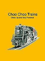 Choo Choo Trains...Close Up and Very Personal (No Dialog)