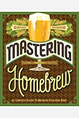 Mastering Homebrew: The Complete Guide to Brewing Delicious Beer Paperback