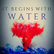 It Begins with Water Audiobook by Kieran Marsden Narrated by Daniel H. Carter