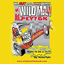 Wildman: The Fast and Funny Times of Wildman R.L. Peyton Audiobook by Harrison Peyton Narrated by Harrison Peyton