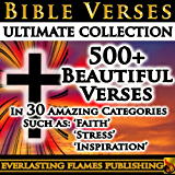 BIBLE VERSES ULTIMATE COLLECTION - 500+ of the Most Beautiful Verses for You to Read, Memorize and be Inspired by Every Day - In 30 easy to jump to Topics - PLUS Special EASTER and CHRISTMAS Sections