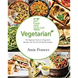 Vegetarian: The Beginners Guide to a Vegetarian Lifestyle with The Top 300 Healthy Recipes: Learn to Cook Plant-Based Meals that Please Everyone (Vegetarian, ... Vegetarian Weight Loss, Vegetarian)
