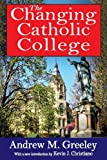 The Changing Catholic College, Greeley, Andrew M., 1412852862