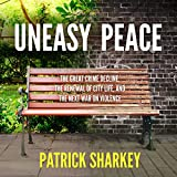 Best Books On Audibles - Uneasy Peace: The Great Crime Decline, the Renewal Review