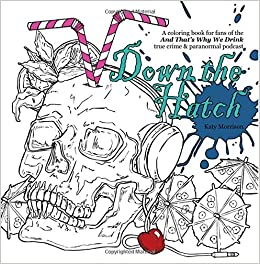 Down The Hatch A Coloring Book For Fans Of And Thats Why We Drink Podcast Katy Morrison 9781979141741 Amazon Books
