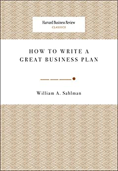 How to Write a Great Business Plan (Harvard Business Review Classics) by [Sahlman, William A.]
