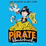 Pirate Blunderbeard: Worst. Holiday. Ever.: Pirate Blunderbeard, Book 2 | Amy Sparkes