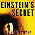 Einstein's Secret Audiobook by Irving Belateche Narrated by Kevin T. Collins