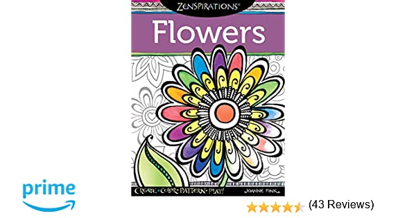 Amazon Zenspirations Coloring Book Flowers Create Color Pattern Play 9781574218695 Joanne Fink Books
