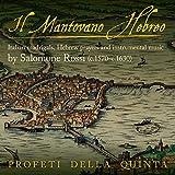 Il Mantovano Hebreo - Italian Madrigals, Hebrew Prayers and Instrumental Music by Salomone Rossi offers