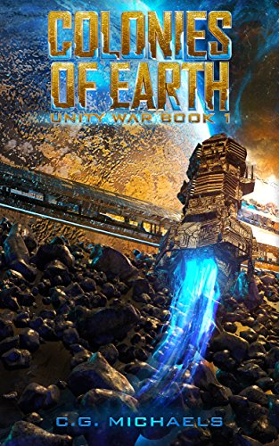 Colonies Of Earth: Unity War by C.G. Michaels ebook deal