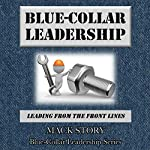 Blue-Collar Leadership: Leading from the Front Lines | Mack Story