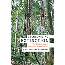 Decolonizing Extinction: The Work of Care in Orangutan Rehabilitation (Experimental Futures)