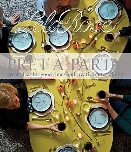 Pret-a-Party: Great Ideas for Good Times and Creative Entertaining by Lela Rose