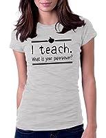 Women's I Teach What Is Your Superpower Teacher Tee T-Shirt