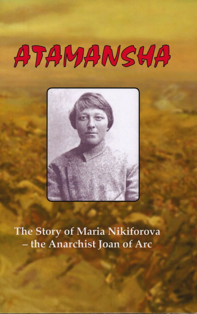 Atamansha: The Story of Maria Nikiforova, the Anarchist Joan of Arc