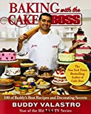 Baking with the Cake Boss: 100 of Buddy s Best Recipes and Decorating Secrets
