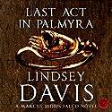 Last Act in Palmyra: Falco, Book 6 Hörbuch von Lindsey Davis Gesprochen von: Gordon Griffin