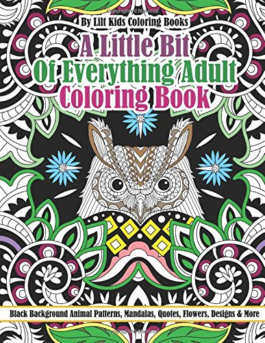 Read Online A Little Bit Of Everything Black Background Adult Coloring Book:: Animal Patterns, Mandalas, Quotes, Flowers, Designs & More (Beautiful Adult Coloring Books) (Volume 36) pdf epub