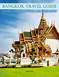 Bangkok Travel Guide : Hotels,museum,activities and much more (English Edition)