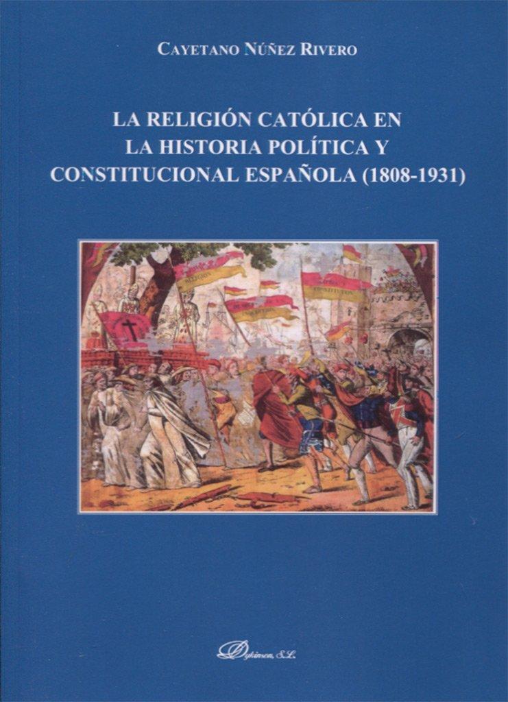 La religión católica en la historia política y constitucional española 1808-1931: Amazon.es: Núñez Rivero, Cayetano: Libros
