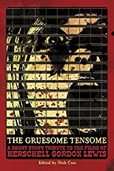 The Gruesome Tensome: A Short Story Tribute to the Films of Herschell Gordon Lewis